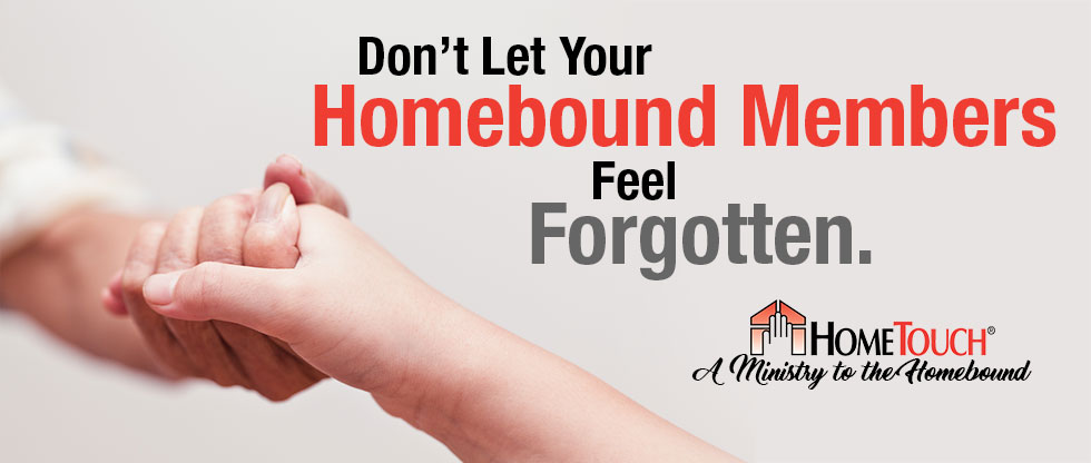 Don't Let Your Homebound Members Feel Forgotten.